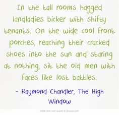 Raymond Chandler, The High Window Raymond Chandler, High Windows, Meaningful Words, Math Equations, Quotes, Tall Windows, Quotations, Quote, Shut Up Quotes