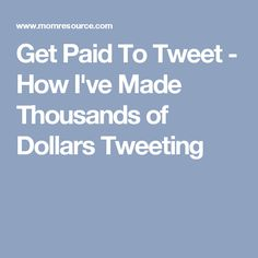 Get Paid To Tweet - How I've Made Thousands of Dollars Tweeting