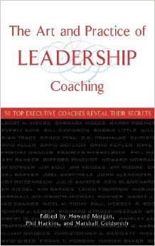 'The Art and Practice of Leadership Coaching: 50 Top Executive Coaches Reveal Their Secrets' Edited by Howard Morgan, Phil Harkins and Marshall Goldsmith. #Coaching
