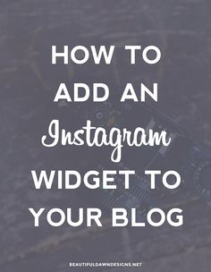 How to add an Instagram widget to your blog - beautifuldawndesigns.net