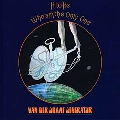 """H To He Who Am The Only One"" (1971, ABC-Dunhill) by Van Der Graaf Generator."
