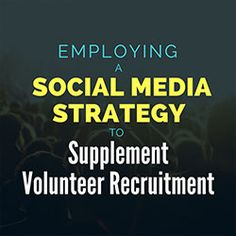 Social Media Strategy to Supplement Volunteer Recruitment