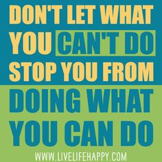 Don't let what you can't do stop you from doing what you c… | Flickr