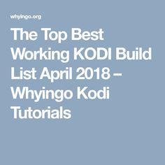 The Top Best Working KODI Build List April 2018 – Whyingo Kodi Tutorials