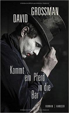 Kommt ein Pferd in die Bar: Roman: Amazon.de: David Grossman, Anne Birkenhauer: Bücher