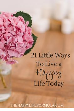 21 ways to live a happy life starting today! Live happy in the moment and savor all of the little things in this beautiful life.