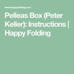 Pelleas Box (Peter Keller): Instructions | Happy Folding