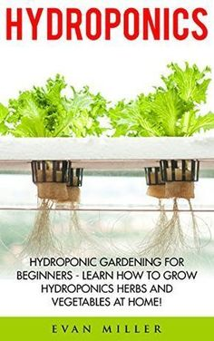 Hydroponics: Hydroponic Gardening For Beginners - Learn How To Grow Hydroponics Herbs and Vegetables At Home! (Aquaponics, Urban Gardening) by Evan Miller http://www.amazon.com/dp/B01BPLNK4K/ref=cm_sw_r_pi_dp_XQjWwb09R44MV