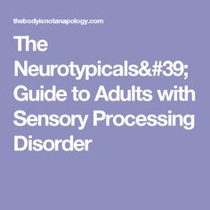 The Neurotypicals' Guide to Adults with Sensory Processing Disorder