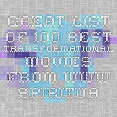 Great list of 100 Best Transformational Movies from www.spiritualityandpractice.com