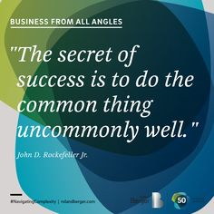 """The secret of success is to do the common thing uncommonly well."" Business quote from John D. Rockefeller Jr."