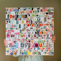 This would be fun to do with other sayings or words. DIY I Love You mod podge canvas  1. 20x20 canvas  2. cut out letters frm old magazines or print them on nice colored paper using diff fonts  3. paint a layer of modge podge over canvas and begin sticking 'I Love You's' words  4. Modge podge on top of the letters everytime some layers are done  5. Finish with 2 more layers of modge podge