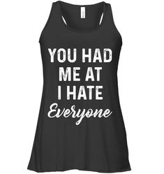 You Had Me At I Hate Everyone Womens Flowy Tank Tops Funny Flowy Tank Outfits Funny Flowy Tank Saying Funny Tank Tops, Funny Shirts, Funny Phone Cases, I Hate Everyone, Sarcastic Shirts, Tank Top Dress, Funny Outfits, T Shirts For Women, Clothes For Women