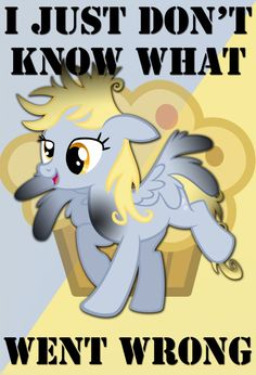 I JUST DON'T KNOW WHAT WENT WRONG- Derpy WP by ~Rochambo on deviantART