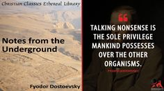 Fyodor Dostoyevsky: Talking nonsense is the sole privilege mankind possesses over the other organisms.  More on: https://www.magicalquote.com/book/notes-from-underground/ #FyodorDostoyevsky #NotesfromUnderground #Dostoyevsky #bookquotes