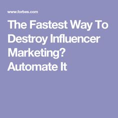 The Fastest Way To Destroy Influencer Marketing? Automate It