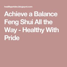 Achieve a Balance  Feng Shui All the Way - Healthy With Pride
