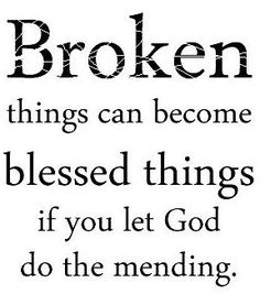 Broken things become blessed