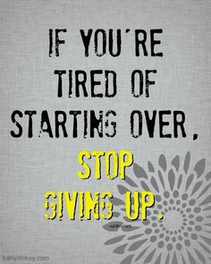 Stop giving up (motivational quotes)