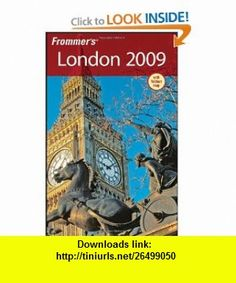 Frommers London 2009 (Frommers Complete Guides) (9780470285596) Darwin Porter, Danforth Prince , ISBN-10: 0470285591  , ISBN-13: 978-0470285596 ,  , tutorials , pdf , ebook , torrent , downloads , rapidshare , filesonic , hotfile , megaupload , fileserve