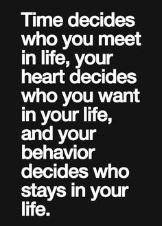 Time decides who you meet in life...