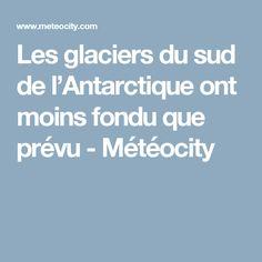 Les glaciers du sud de l'Antarctique ont moins fondu que prévu - Météocity