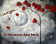 I love you...to the moon and back.