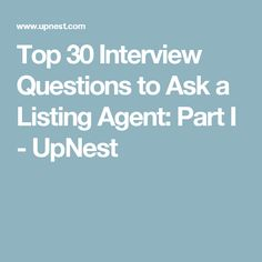 Top 30 Interview Questions to Ask a Listing Agent: Part I - UpNest