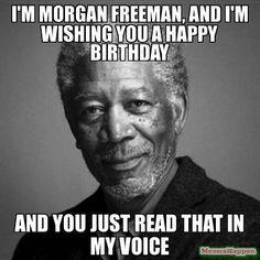 Yes I am Morgan Freeman