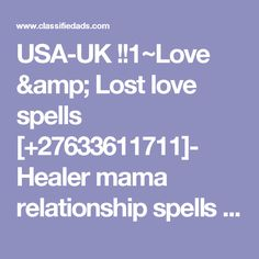 USA-UK !!1~Love & Lost love spells [+27633611711]- Healer mama relationship spell‎s uk, Namibia, Botswana - Classified Ad Lost Love Spells, Healer, Spelling, Health And Wellness, Relationship, Health Fitness, Relationships, Games