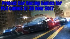 Project Car Racing Games for PS4 Games in 3D New 2017