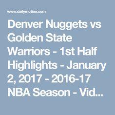 Denver Nuggets vs Golden State Warriors - 1st Half Highlights - January 2, 2017 - 2016-17 NBA Season - Video Dailymotion