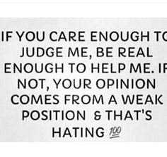 Everybody can judge, not everybody can help.  #weakpeople  #master #hate