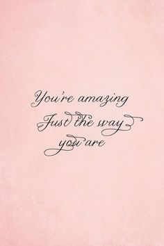 just the way you are...