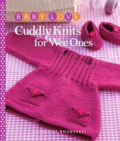 Baby Love: Cuddly Knits for Wee Ones - Knitting Books by Catherine Bouquerel Knitting Books, Knitting For Kids, Baby Knitting Patterns, Baby Patterns, Knitting Projects, Free Knitting, Prem Baba, Preemie Clothes, Spring Books