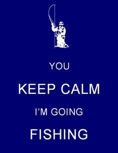 You Keep Calm, I'm Going Fishing
