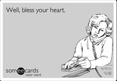Well, bless your heart.