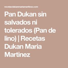 Pan Dukan sin salvados ni tolerados (Pan de lino)   Recetas Dukan Maria Martinez