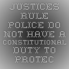 Justices Rule Police Do Not Have a Constitutional Duty to Protect Someone - New York Times