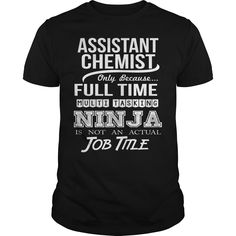 ASSISTANT CHEMIST Only Because Full Time Multi Tasking Ninja Is Not An Actual Job Title T-Shirts, Hoodies. CHECK PRICE ==► Funny Tee Shirts