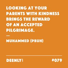 #079 - Looking at your parents with kindness brings the reward of an accepted pilgrimage. – Muhammed (PBUH)