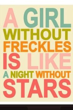 Makes me feel better about my freckles