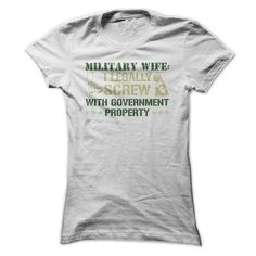 Military Wife: I legally Screw With Government Property T-Shirt Hoodie Sweatshirts iie. Check price ==► http://graphictshirts.xyz/?p=45003