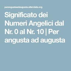 Significato dei Numeri Angelici dal Nr. 0 al Nr. 10   Per angusta ad augusta