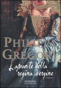 L'amante della regina vergine - Philippa Gregory