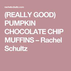 (REALLY GOOD) PUMPKIN CHOCOLATE CHIP MUFFINS – Rachel Schultz
