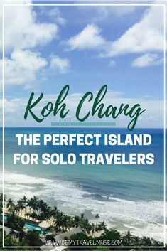 Koh Chang may be the best Thai island for solo travelers. Here are the reasons why | Be My Travel Muse | Thailand island guide | solo female travel | Koh Chang Thailand | Thailand backpacking tips