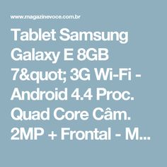 "Tablet Samsung Galaxy E 8GB 7"" 3G Wi-Fi - Android 4.4 Proc. Quad Core Câm. 2MP + Frontal - Magazine Vitrinex"