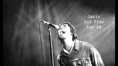Oasis: All Time Top 10 songs