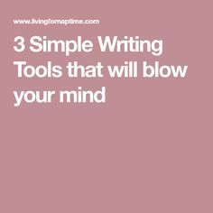 3 Simple Writing Tools that will blow your mind